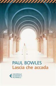 """""""Lascia che accada"""" di Paul Bowles"""
