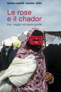 """""""Le rose e il chador"""" di Barbara Nepitelli e Cesarina Trillini"""