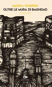 """""""Oltre le mura di Baghdad"""" di Marika Guerrini"""