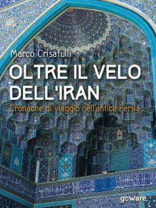 """""""Oltre il velo dell'Iran"""" di Marco Crisafulli"""