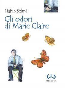 """Consiglio di lettura: """"Gli odori di Marie Claire"""" di Habib Selmi"""