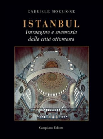 """""""Istanbul. Immagine e memoria della Città ottomana"""" di Gabriele Morrione"""