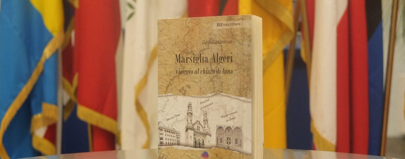 """""""Marsiglia-Algeri. Viaggio al chiaro di luna"""" di Ilaria Guidantoni"""