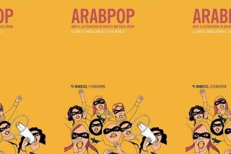 Arabpop. Arte e letteratura in rivolta dai paesi arabi